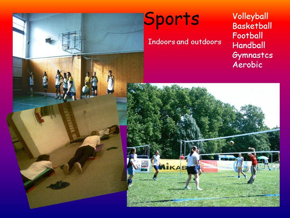 Sports Indoors and outdoors Volleyball Basketball Football Handball Gymnastcs Aerobic