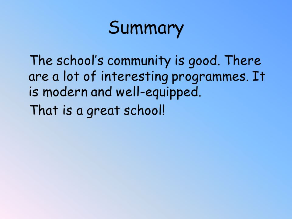 Summary The school's community is good. There are a lot of interesting programmes.