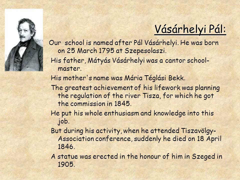 Vásárhelyi Pál: Our school is named after Pál Vásárhelyi.