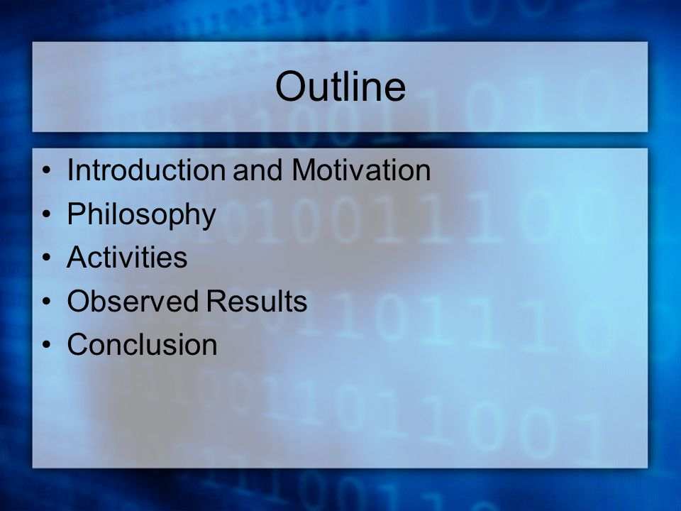 Outline Introduction and Motivation Philosophy Activities Observed Results Conclusion