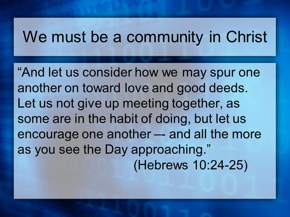 We must be a community in Christ And let us consider how we may spur one another on toward love and good deeds.