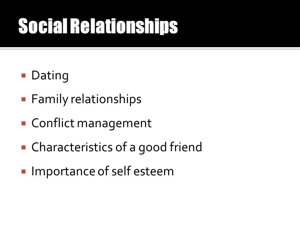  Dating  Family relationships  Conflict management  Characteristics of a good friend  Importance of self esteem