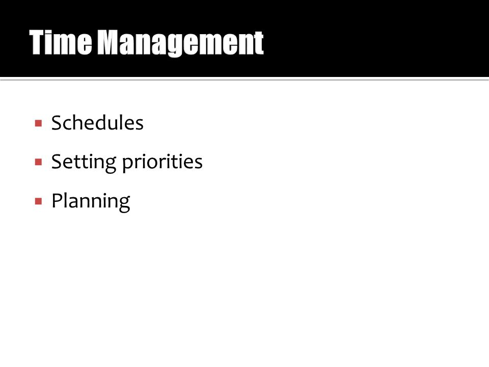  Schedules  Setting priorities  Planning