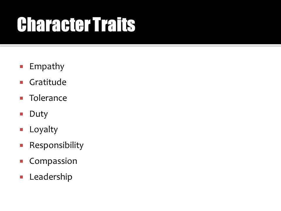  Empathy  Gratitude  Tolerance  Duty  Loyalty  Responsibility  Compassion  Leadership