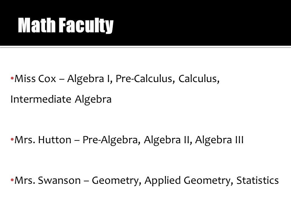 Miss Cox – Algebra I, Pre-Calculus, Calculus, Intermediate Algebra Mrs.