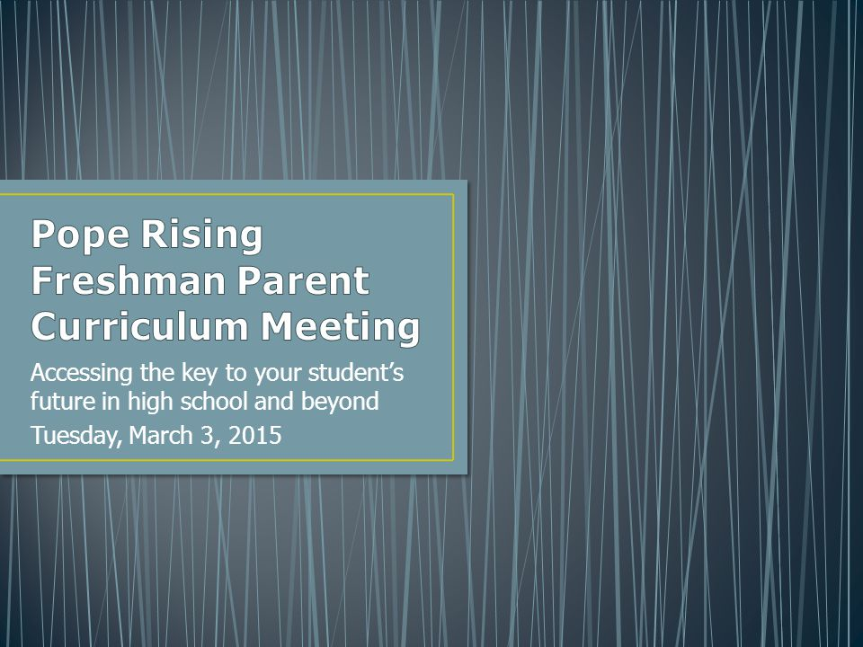 Accessing the key to your student's future in high school and beyond Tuesday, March 3, 2015