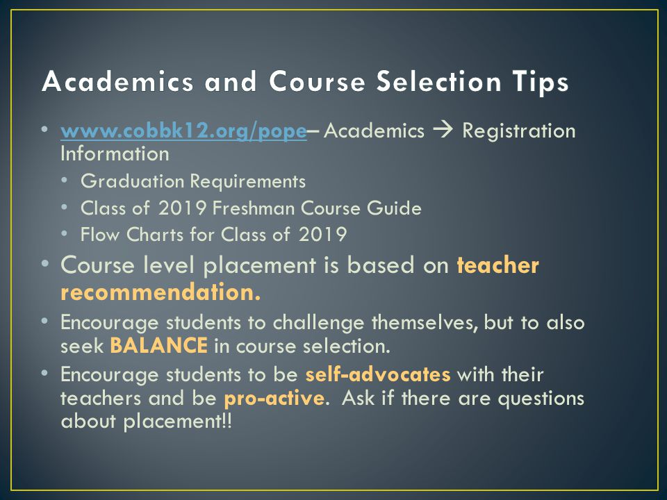 www.cobbk12.org/pope– Academics  Registration Information www.cobbk12.org/pope Graduation Requirements Class of 2019 Freshman Course Guide Flow Charts for Class of 2019 Course level placement is based on teacher recommendation.