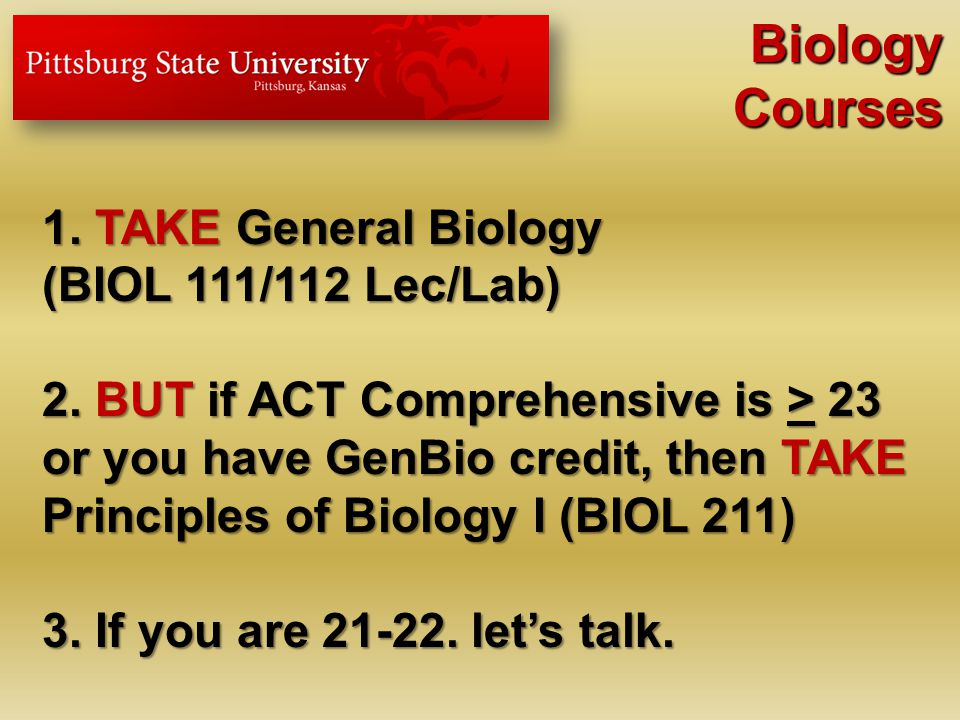 1.TAKE General Biology (BIOL 111/112 Lec/Lab) 2.