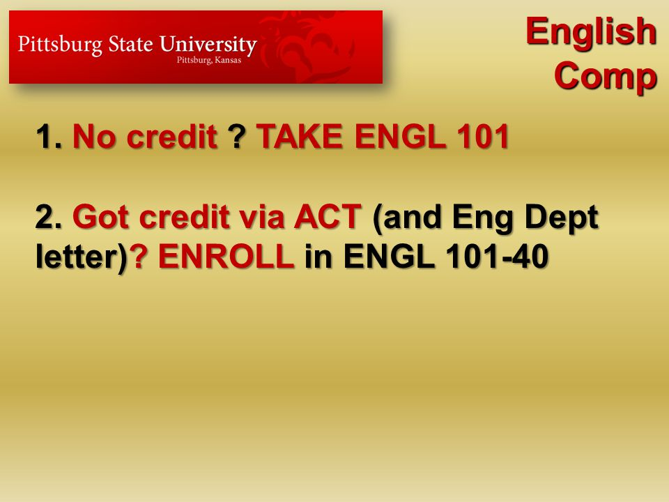 English Comp 1.No credit . TAKE ENGL 101 2. Got credit via ACT (and Eng Dept letter).