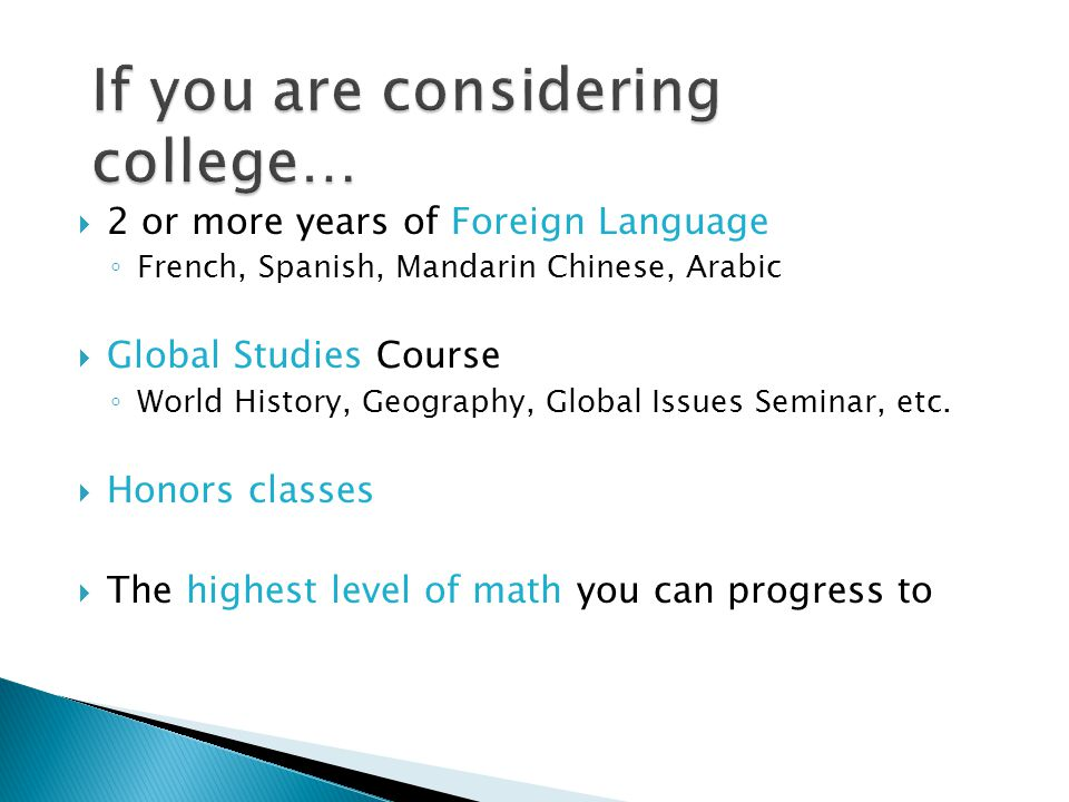  2 or more years of Foreign Language ◦ French, Spanish, Mandarin Chinese, Arabic  Global Studies Course ◦ World History, Geography, Global Issues Seminar, etc.