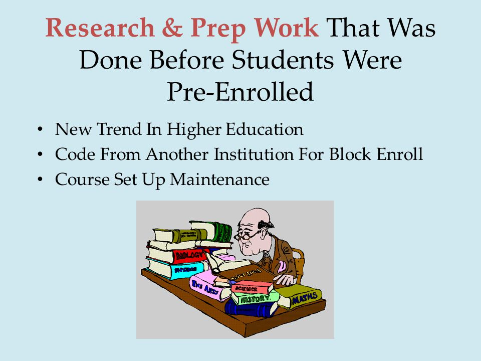 Research & Prep Work That Was Done Before Students Were Pre-Enrolled New Trend In Higher Education Code From Another Institution For Block Enroll Course Set Up Maintenance