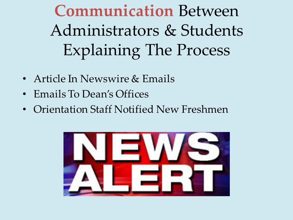 Communication Between Administrators & Students Explaining The Process Article In Newswire & Emails Emails To Dean's Offices Orientation Staff Notified New Freshmen