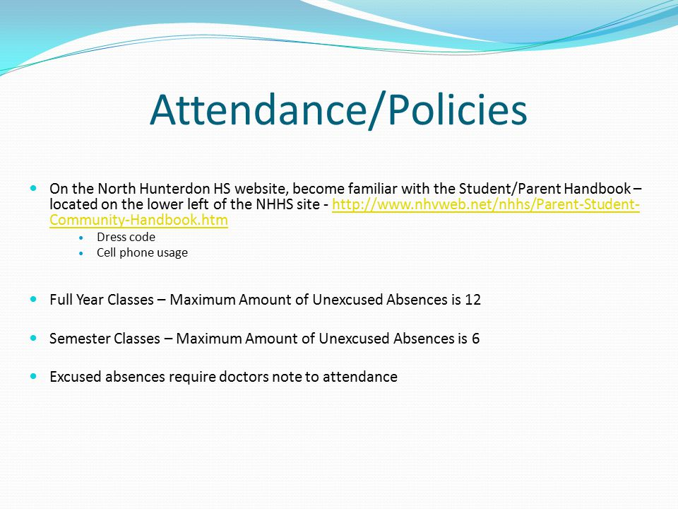 Attendance/Policies On the North Hunterdon HS website, become familiar with the Student/Parent Handbook – located on the lower left of the NHHS site -