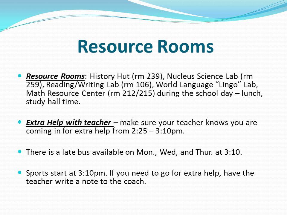 "Resource Rooms Resource Rooms: History Hut (rm 239), Nucleus Science Lab (rm 259), Reading/Writing Lab (rm 106), World Language ""Lingo"" Lab, Math Reso"