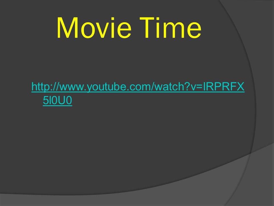 http://www.youtube.com/watch v=IRPRFX 5l0U0 Movie Time