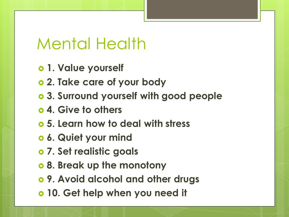 Mental Health  1. Value yourself  2. Take care of your body  3.