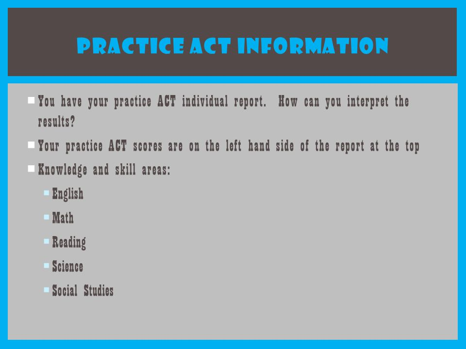 PRACTICE ACT INFORMATION  You have your practice ACT individual report.