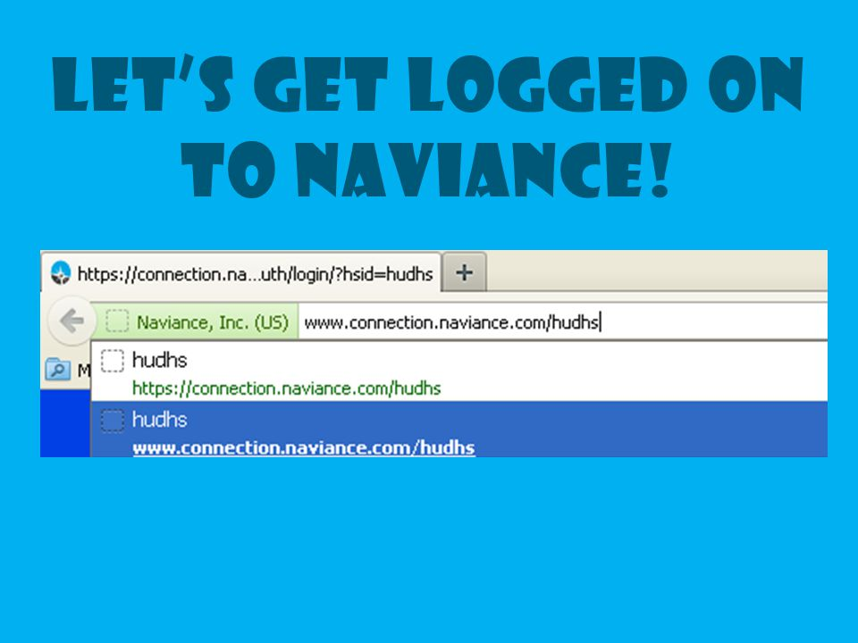LET'S GET LOGGED ON TO NAVIANCE!