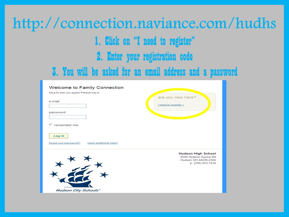 http://connection.naviance.com/hudhs 1.Click on I need to register 2.Enter your registration code 3.You will be asked for an email address and a password