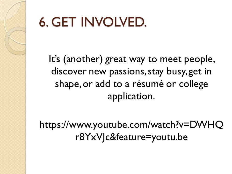 6. GET INVOLVED.
