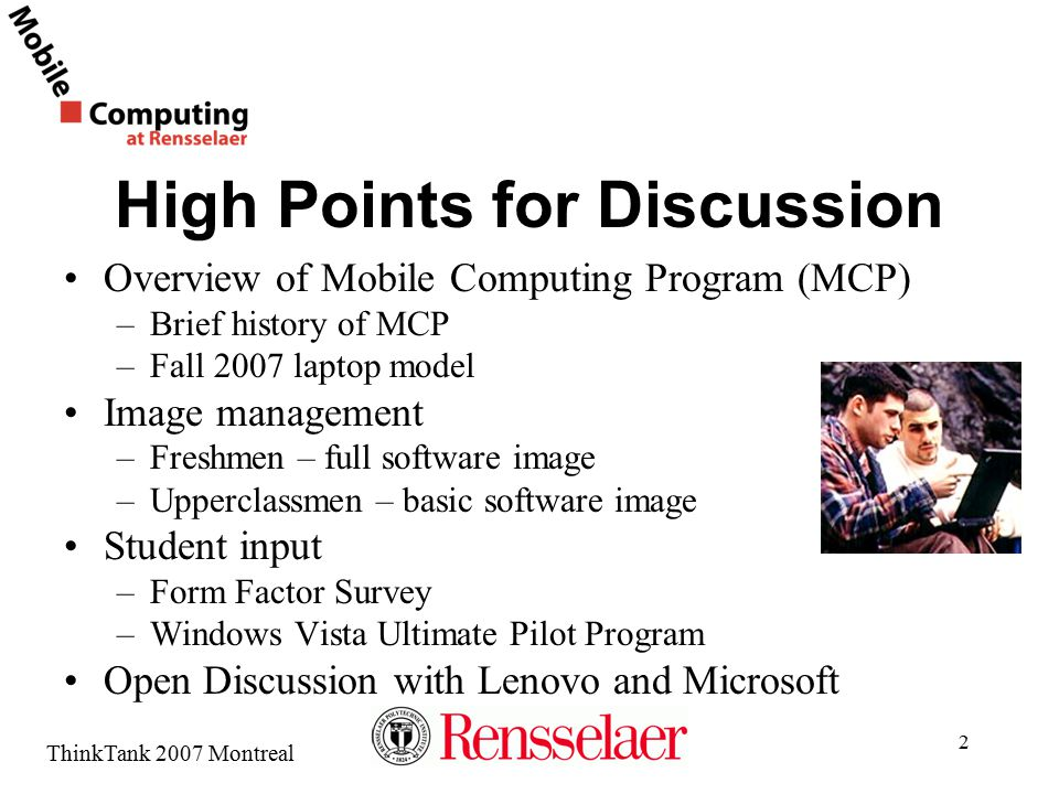 ThinkTank 2007 Montreal 2 High Points for Discussion Overview of Mobile Computing Program (MCP) –Brief history of MCP –Fall 2007 laptop model Image ma