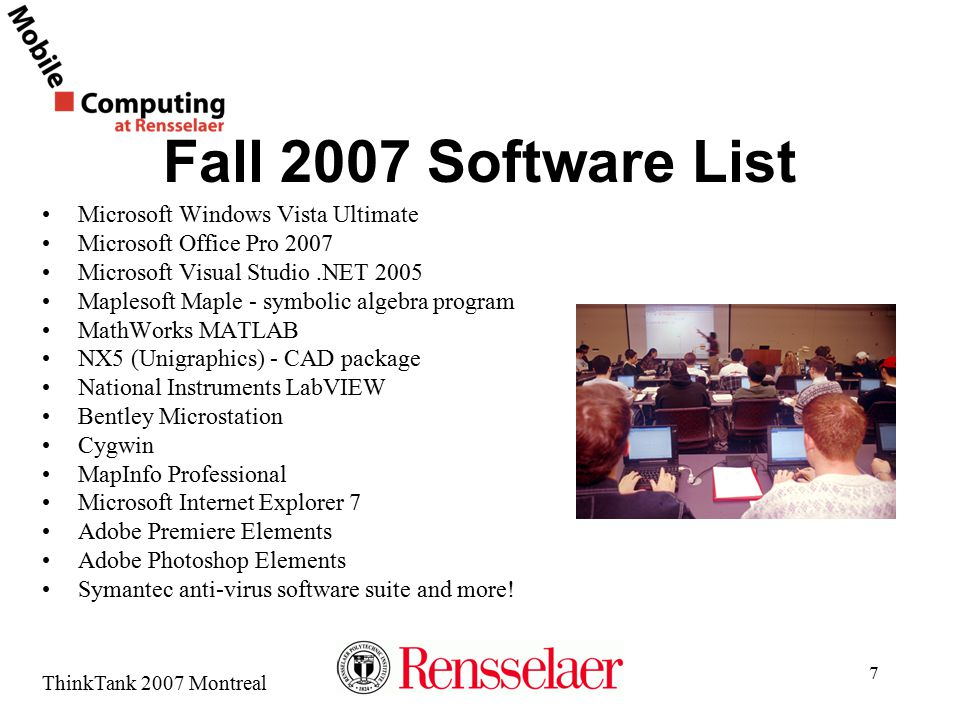 ThinkTank 2007 Montreal Laptop-Integrated Courses Calculus Physics Freshmen Studies Next Generation Studio Biology Advanced Manufacturing Lab (AML) Introduction to Engineering Analysis Engineering Graphics and Computer Aided Design Laboratory Introduction to Embedded Control (LITEC) 8