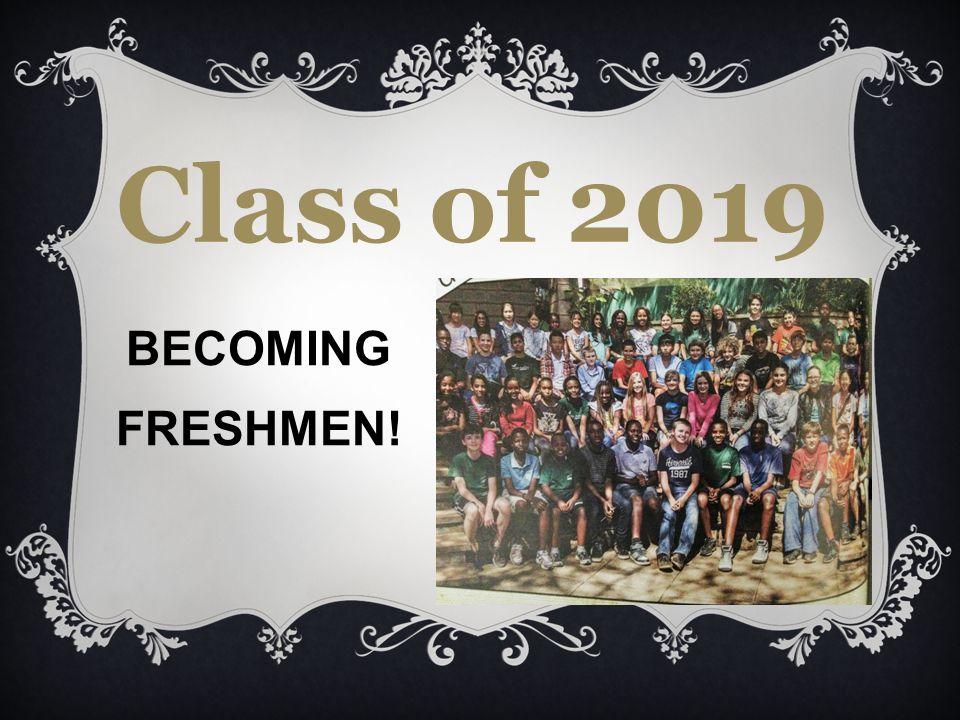 BECOMING FRESHMEN! Class of 2019