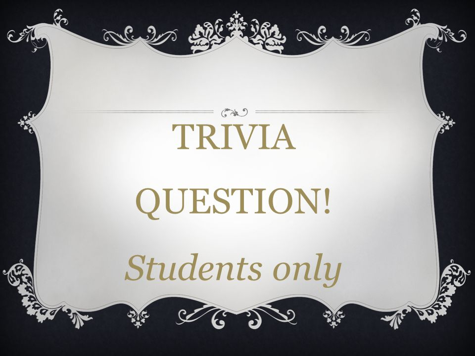 TRIVIA QUESTION! Students only