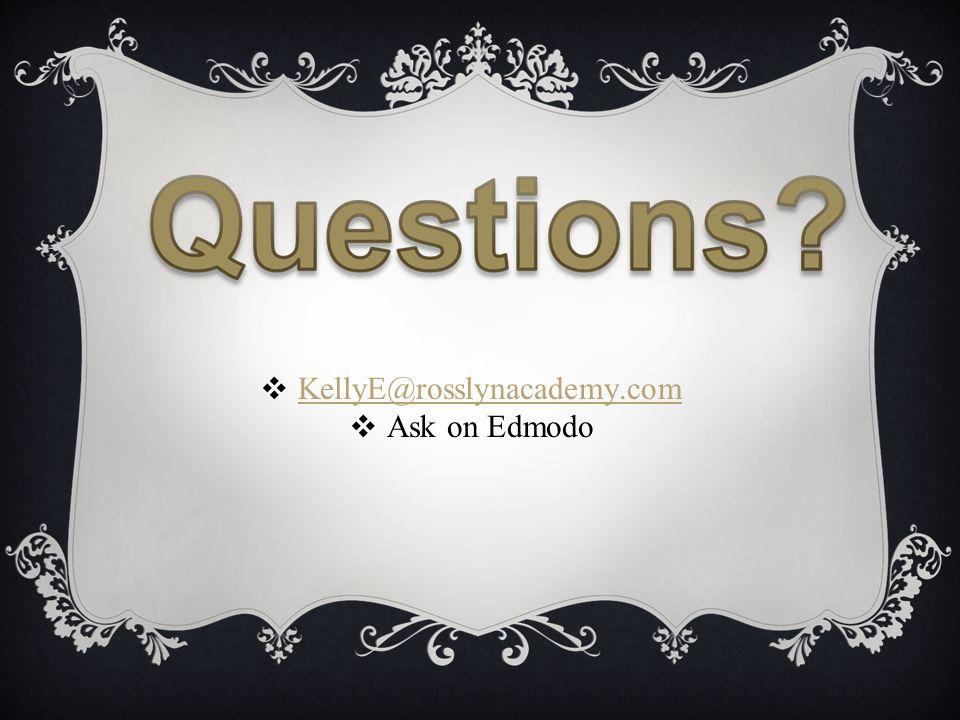 ❖ KellyE@rosslynacademy.com KellyE@rosslynacademy.com ❖ Ask on Edmodo