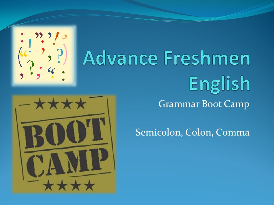 Grammar Boot Camp Semicolon, Colon, Comma