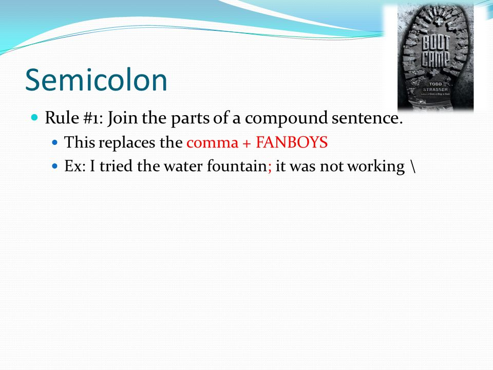 Semicolon Rule #1: Join the parts of a compound sentence.