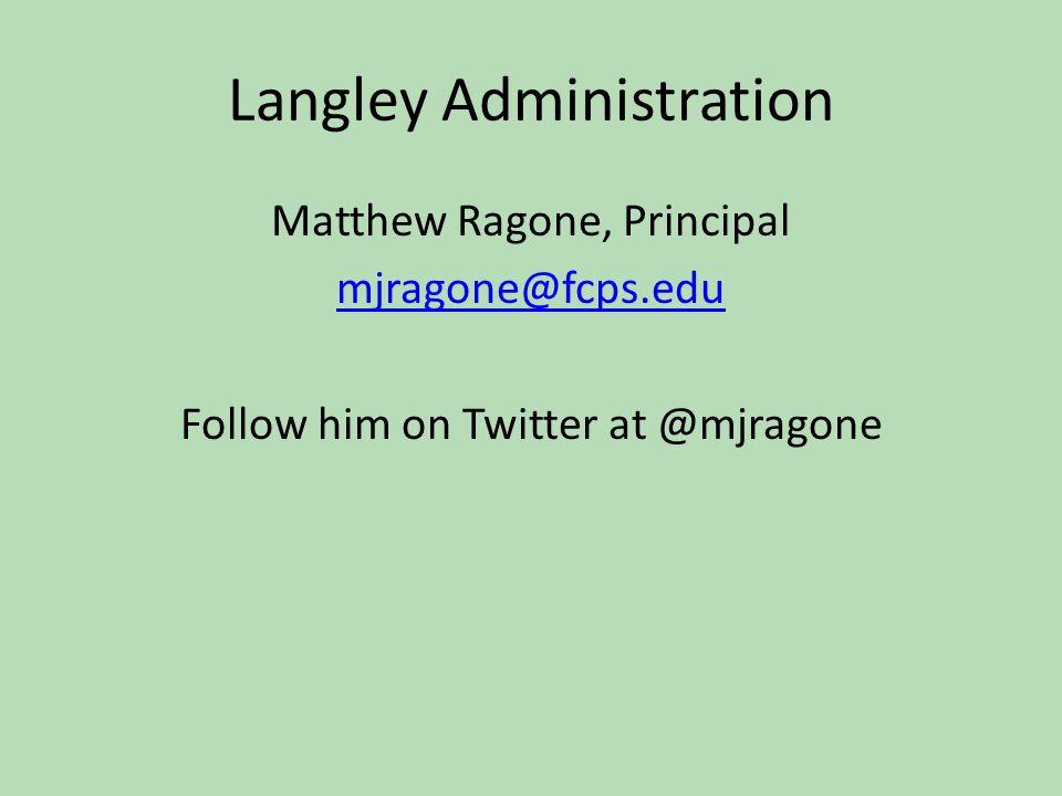 Langley Administration Matthew Ragone, Principal mjragone@fcps.edu Follow him on Twitter at @mjragone