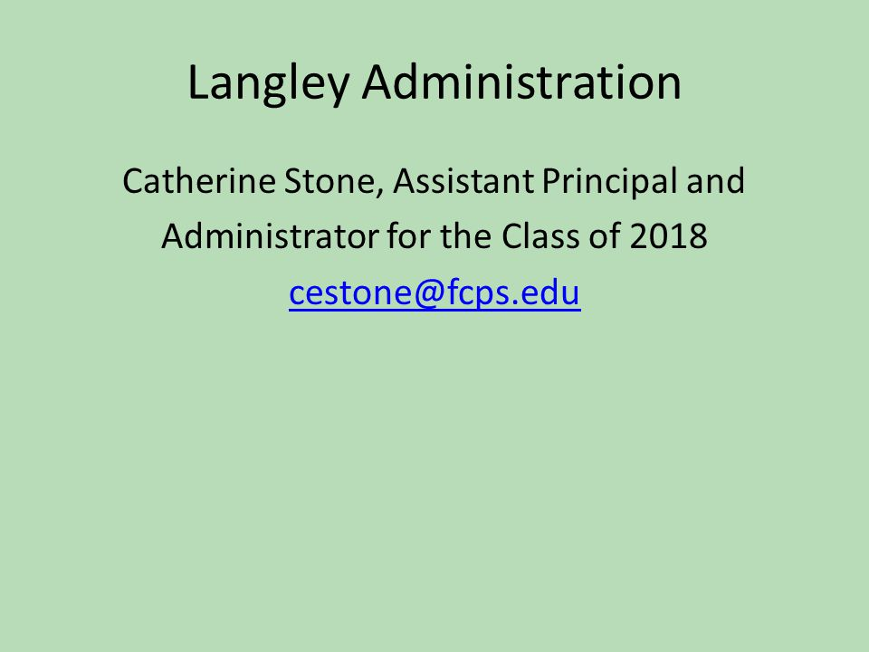 Langley Administration Catherine Stone, Assistant Principal and Administrator for the Class of 2018 cestone@fcps.edu