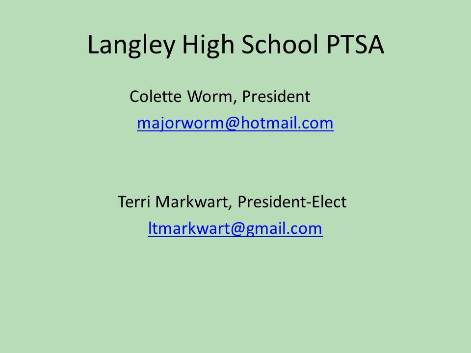 Langley High School PTSA Colette Worm, President majorworm@hotmail.com Terri Markwart, President-Elect ltmarkwart@gmail.com