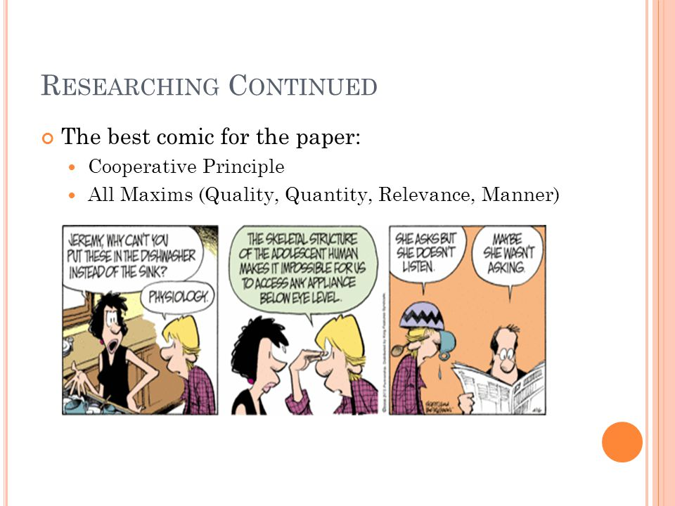 R ESEARCHING C ONTINUED The best comic for the paper: Cooperative Principle All Maxims (Quality, Quantity, Relevance, Manner)
