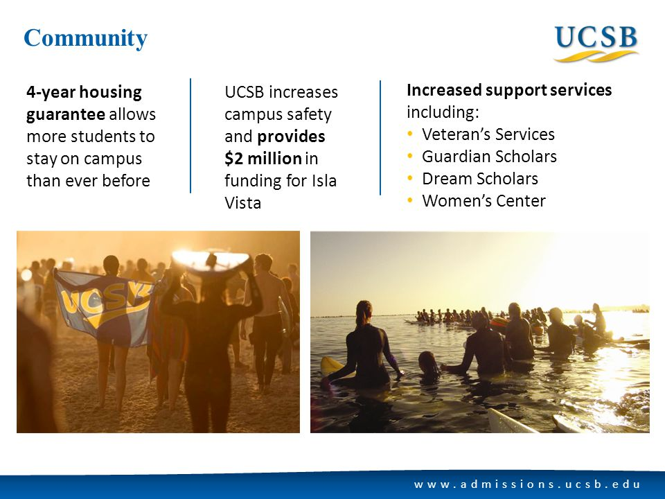 www.admissions.ucsb.edu Community 4-year housing guarantee allows more students to stay on campus than ever before UCSB increases campus safety and pr