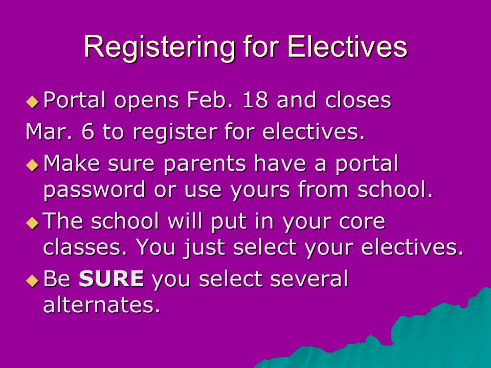 Registering for Electives  Portal opens Feb. 18 and closes Mar.