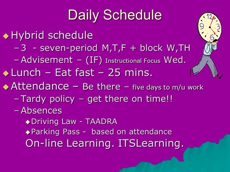 Daily Schedule  Hybrid schedule –3 - seven-period M,T,F + block W,TH –Advisement – (IF) Instructional Focus Wed.