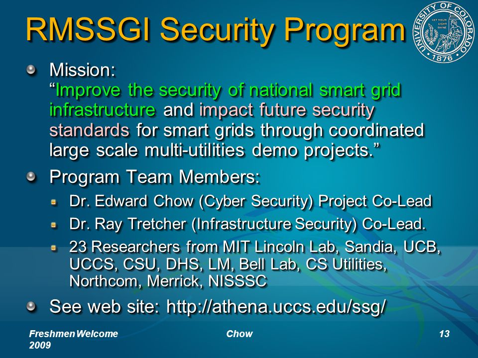 RMSSGI Security Program Mission: Improve the security of national smart grid infrastructure and impact future security standards for smart grids through coordinated large scale multi-utilities demo projects. Program Team Members: Dr.