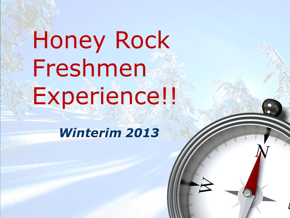 Honey Rock Freshmen Experience!! Winterim 2013