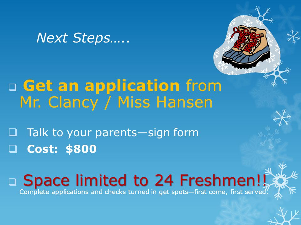 Next Steps…..  Get an application from Mr.
