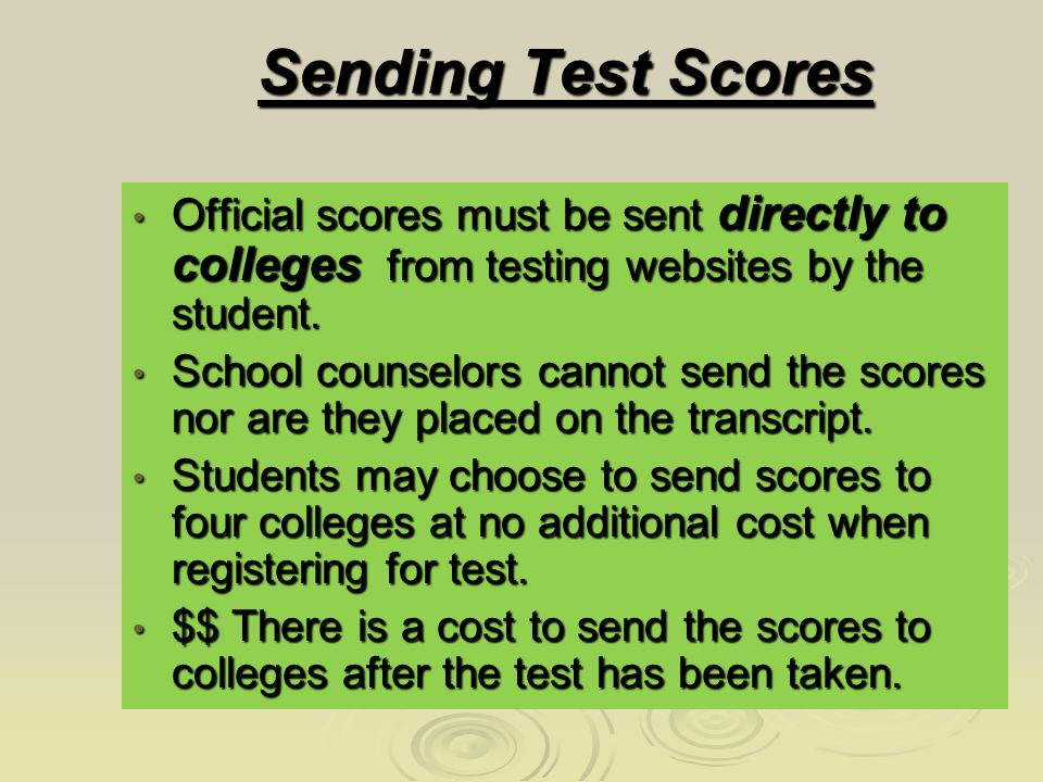 Sending Test Scores Official scores must be sent directly to colleges from testing websites by the student.