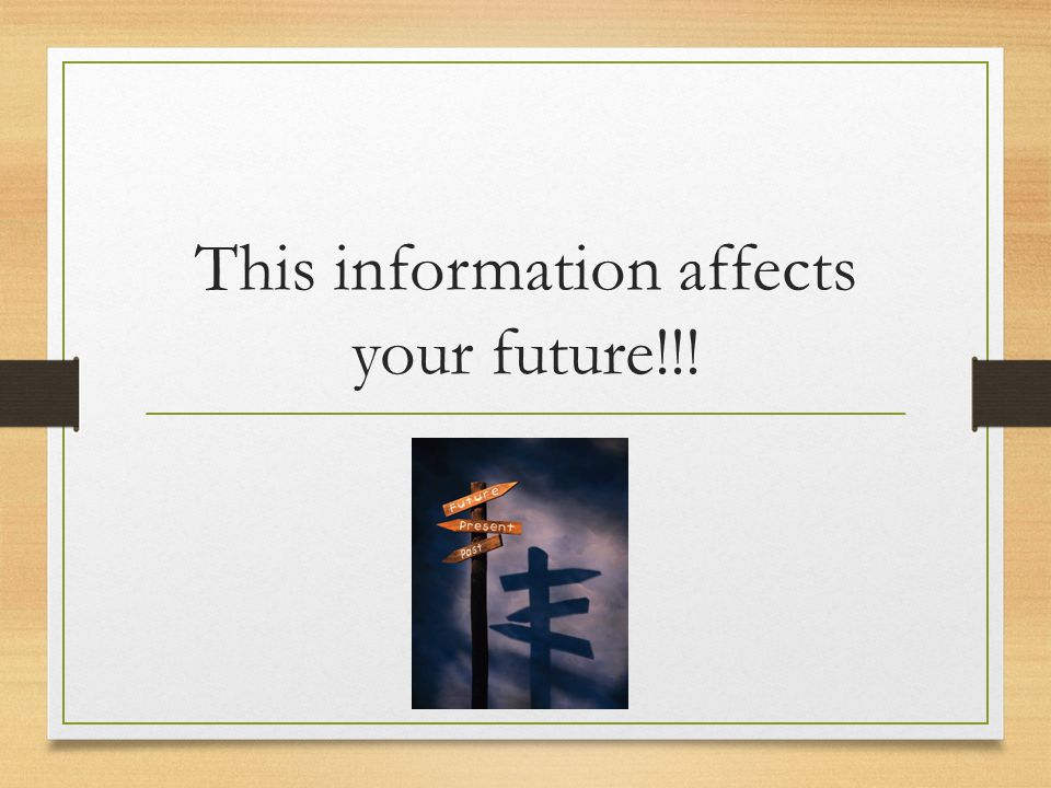 This information affects your future!!!