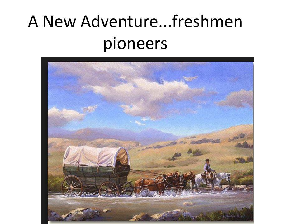 A New Adventure...freshmen pioneers