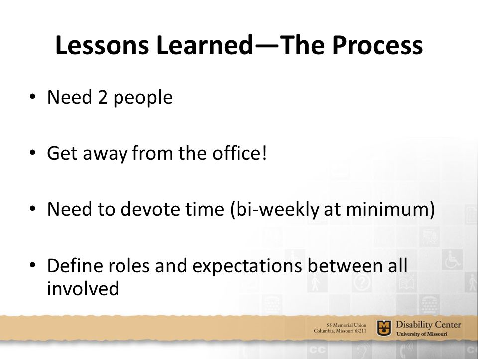 Lessons Learned—The Process Need 2 people Get away from the office.