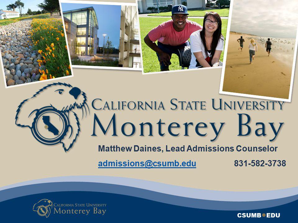 CSUMB ● EDU Matthew Daines, Lead Admissions Counselor admissions@csumb.eduadmissions@csumb.edu 831-582-3738