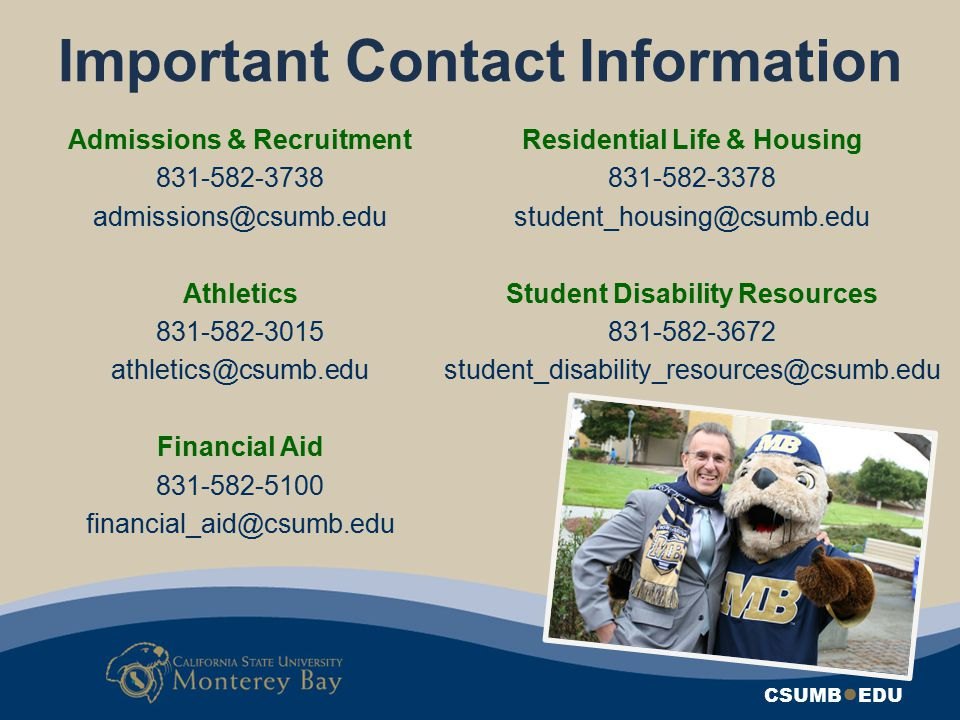 CSUMB ● EDU Important Contact Information Admissions & Recruitment 831-582-3738 admissions@csumb.edu Athletics 831-582-3015 athletics@csumb.edu Financ
