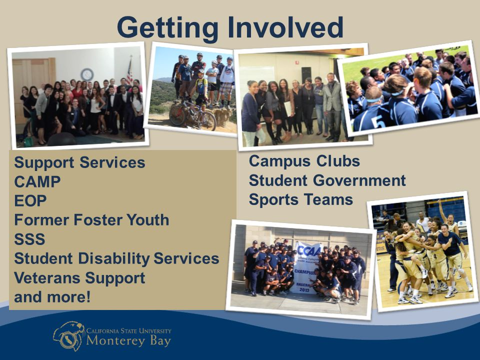 Getting Involved Campus Clubs Student Government Sports Teams Support Services CAMP EOP Former Foster Youth SSS Student Disability Services Veterans S