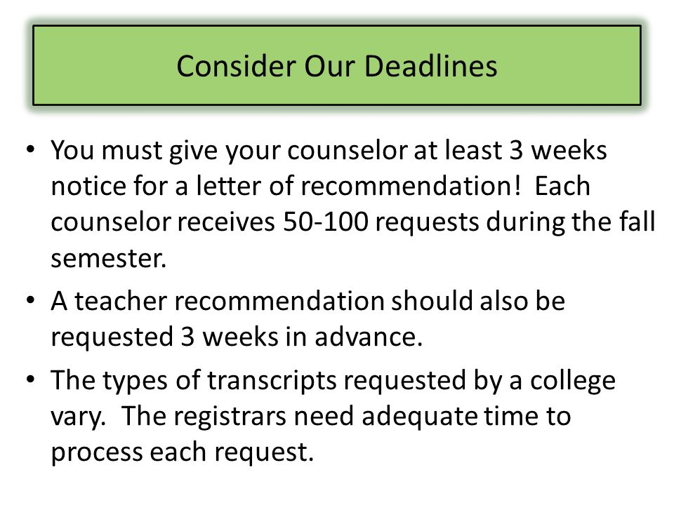 You must give your counselor at least 3 weeks notice for a letter of recommendation.