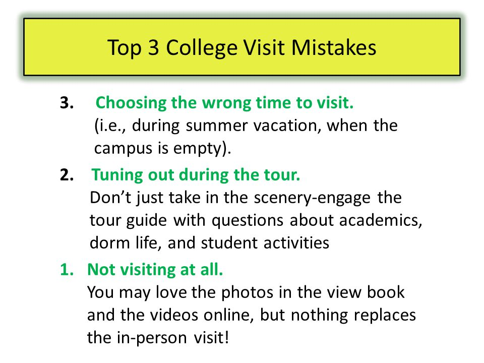 3. Choosing the wrong time to visit. (i.e., during summer vacation, when the campus is empty).